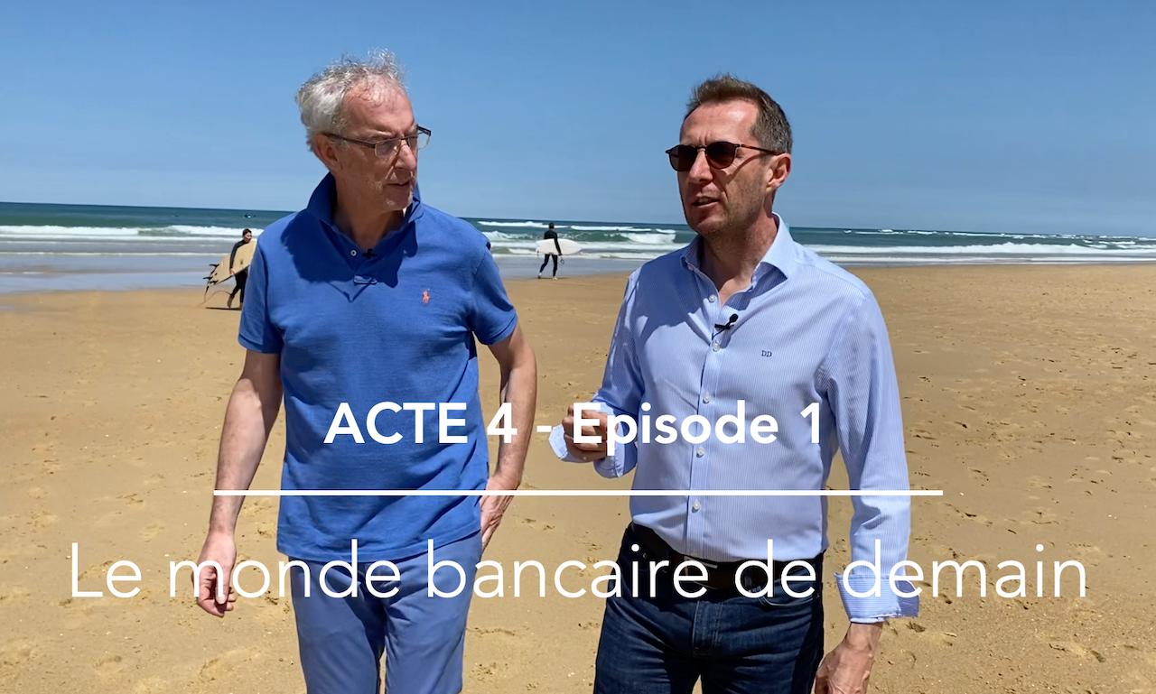 Acte 4 – Episode 1 : Le monde bancaire de demain