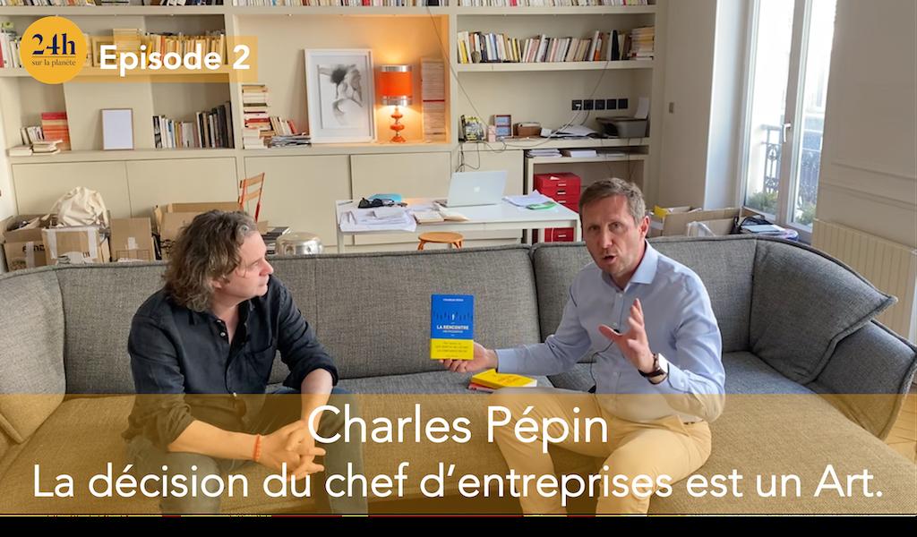 Charles Pépin – La décision du chef d'entreprises est un Art.